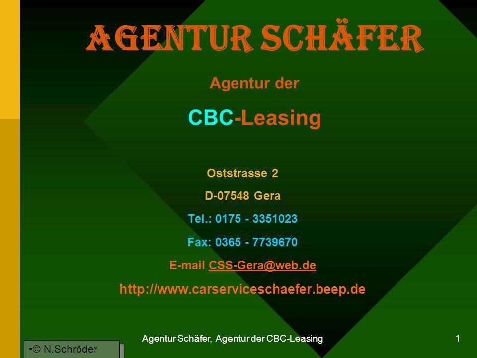 Agentur Schäfer, Agentur der CBC-Leasing 1 Agentur Schäfer Agentur der CBC-Leasing Oststrasse 2 D-07548 Gera Tel.: 0175 - 3351023 Fax: 0365 - 7739670