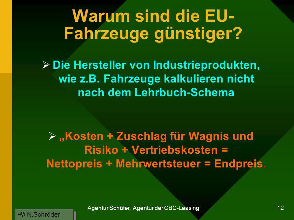 Agentur Schäfer, Agentur der CBC-Leasing 12 Warum sind die EU- Fahrzeuge günstiger? Die Hersteller von Industrieprodukten, wie z.B. Fahrzeuge kalkulie