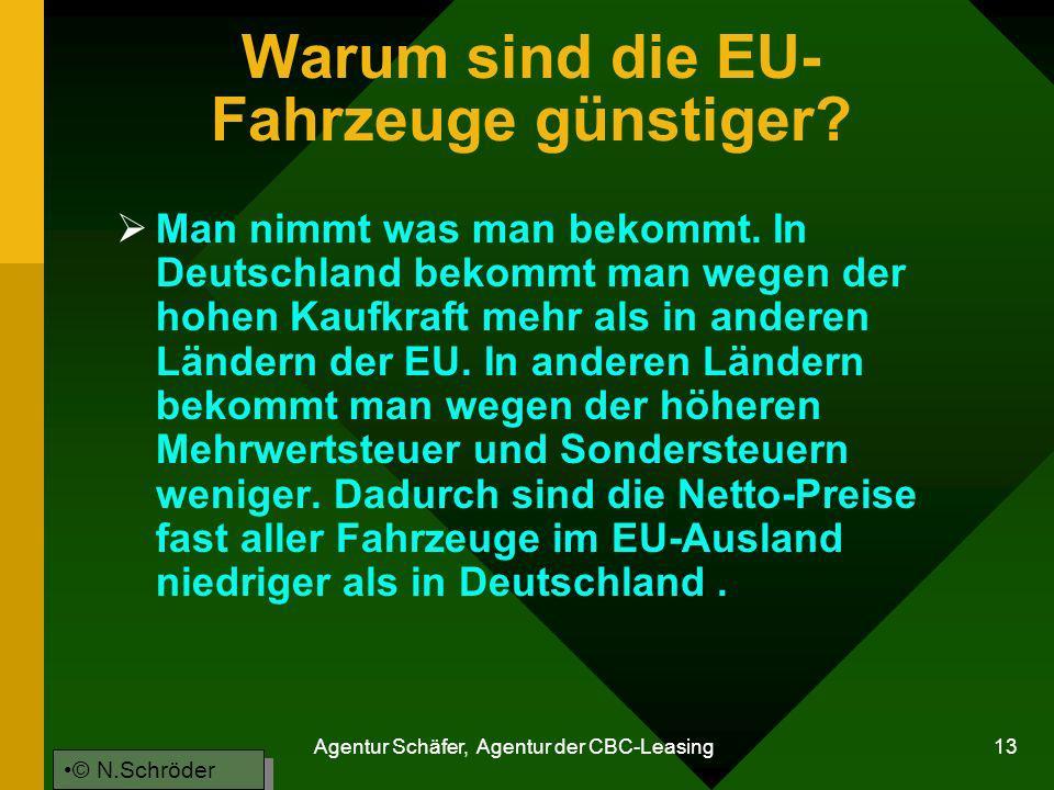 Agentur Schäfer, Agentur der CBC-Leasing 13 Warum sind die EU- Fahrzeuge günstiger? Man nimmt was man bekommt. In Deutschland bekommt man wegen der ho