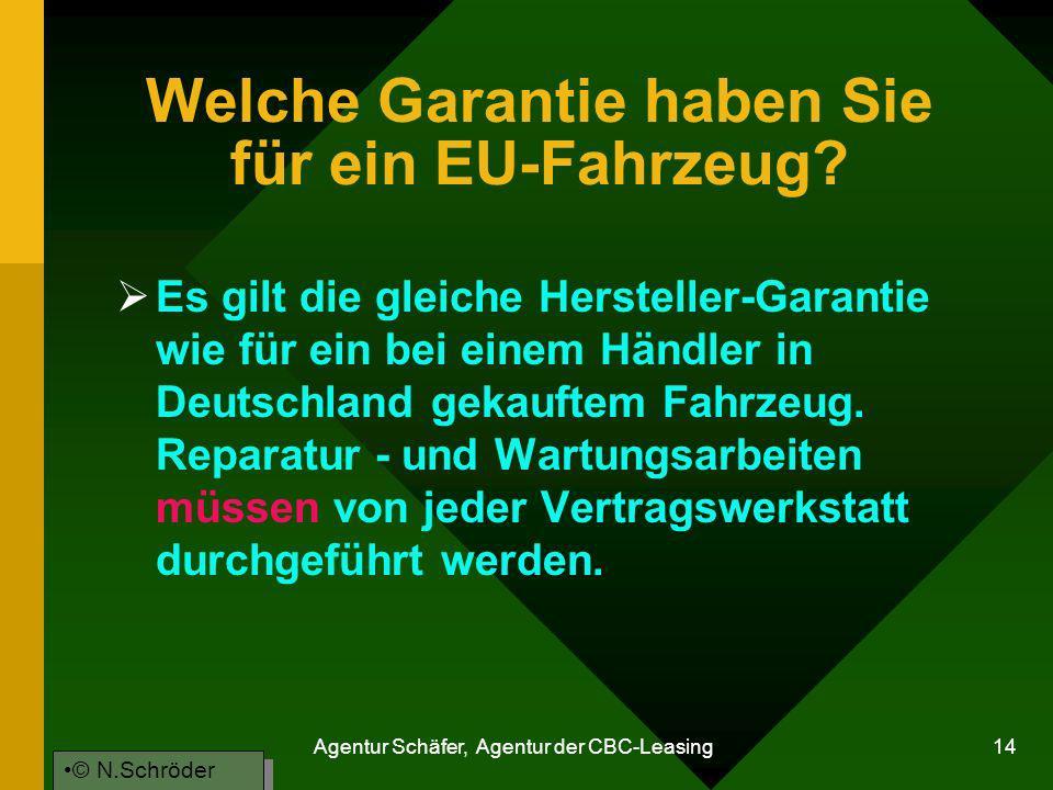Agentur Schäfer, Agentur der CBC-Leasing 14 Welche Garantie haben Sie für ein EU-Fahrzeug? Es gilt die gleiche Hersteller-Garantie wie für ein bei ein