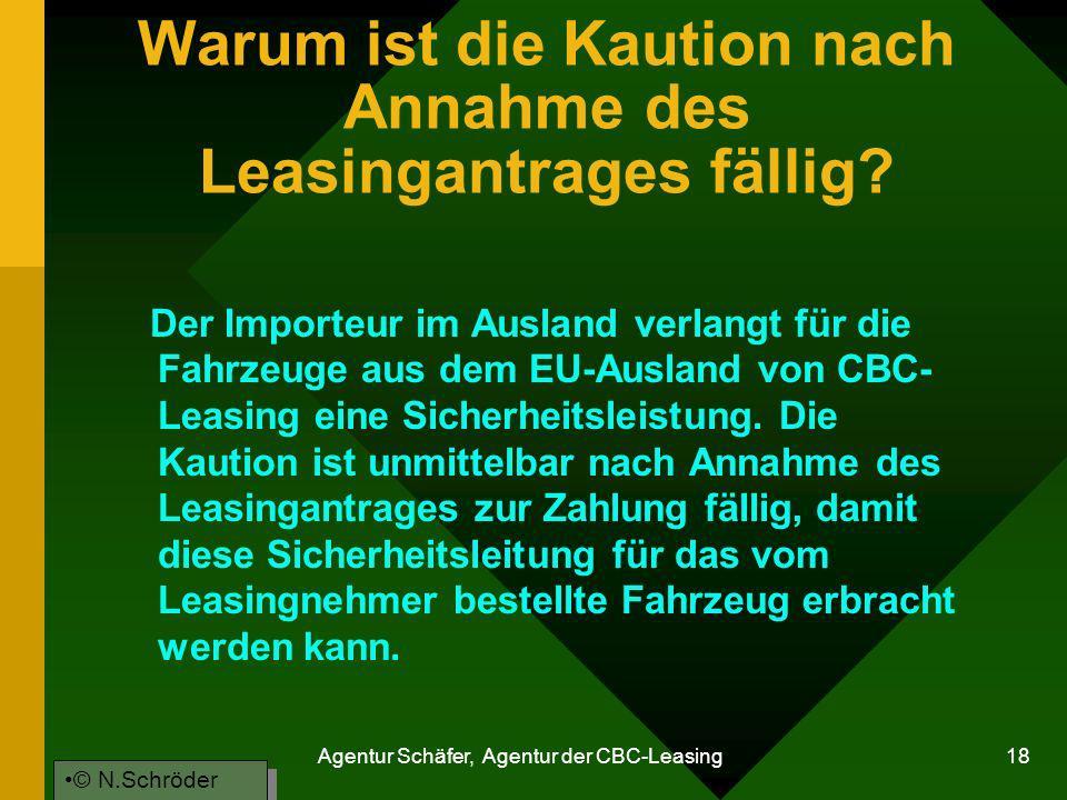 Agentur Schäfer, Agentur der CBC-Leasing 18 Warum ist die Kaution nach Annahme des Leasingantrages fällig? Der Importeur im Ausland verlangt für die F