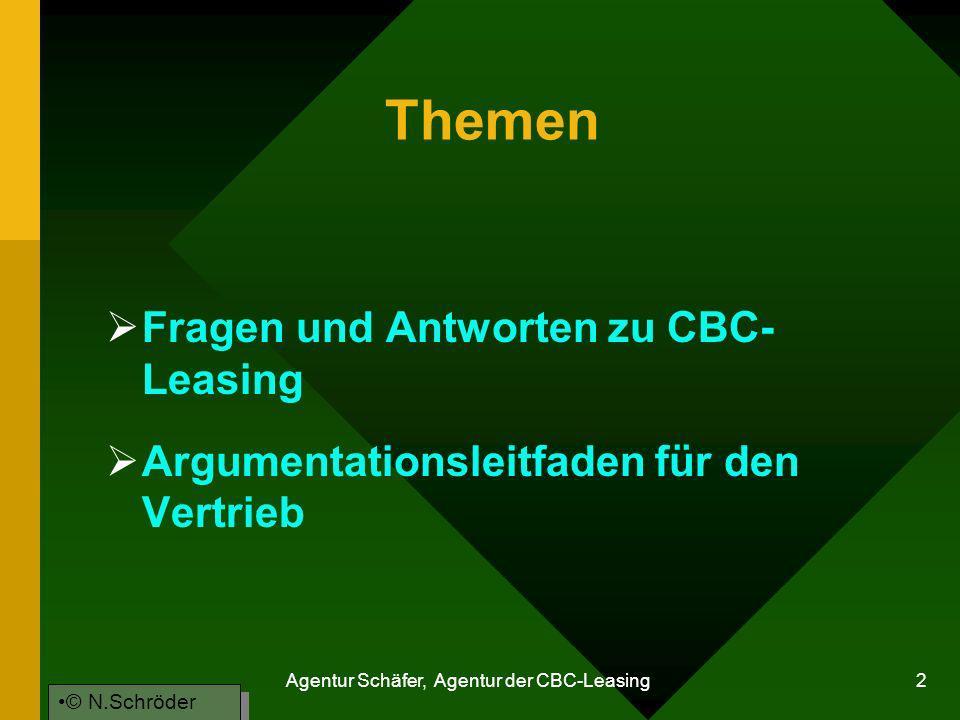 Agentur Schäfer, Agentur der CBC-Leasing 2 Themen Fragen und Antworten zu CBC- Leasing Argumentationsleitfaden für den Vertrieb © N.Schröder