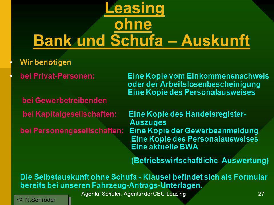 Agentur Schäfer, Agentur der CBC-Leasing 27 Leasing ohne Bank und Schufa – Auskunft Wir benötigen bei Privat-Personen: Eine Kopie vom Einkommensnachwe