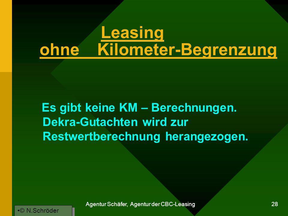 Agentur Schäfer, Agentur der CBC-Leasing 28 Leasing ohneKilometer-Begrenzung Es gibt keine KM – Berechnungen. Dekra-Gutachten wird zur Restwertberechn