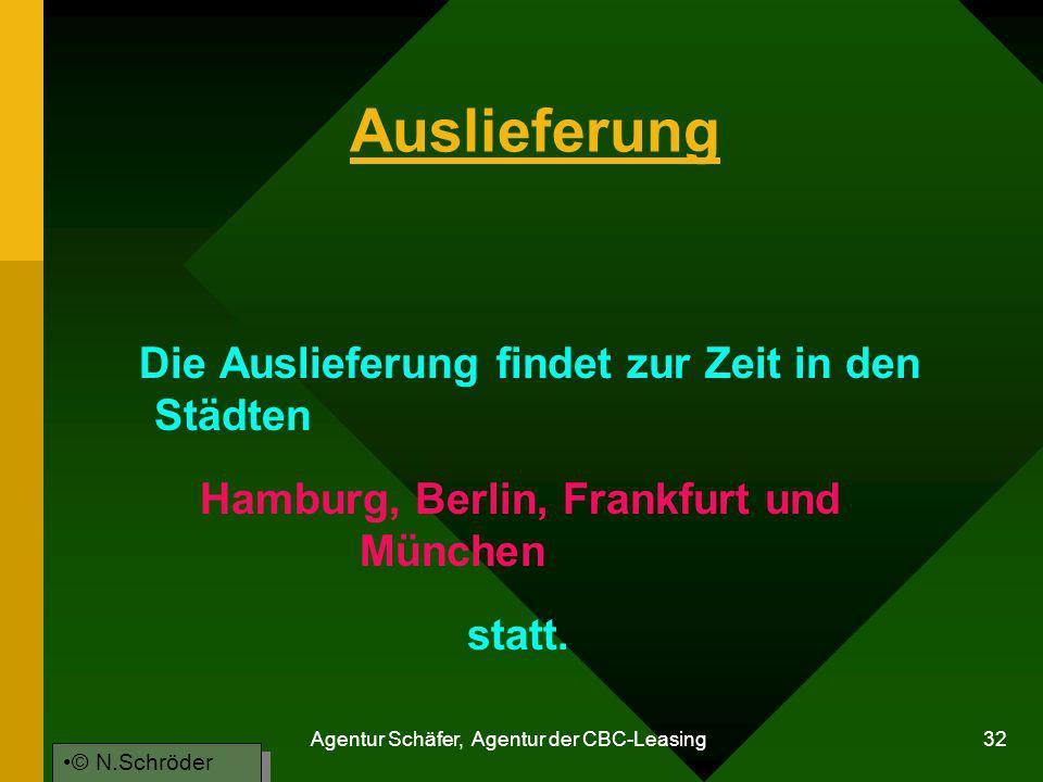 Agentur Schäfer, Agentur der CBC-Leasing 32 Auslieferung Die Auslieferung findet zur Zeit in den Städten Hamburg, Berlin, Frankfurt und München statt.