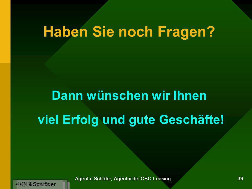 Agentur Schäfer, Agentur der CBC-Leasing 39 Haben Sie noch Fragen? Dann wünschen wir Ihnen viel Erfolg und gute Geschäfte! © N.Schröder