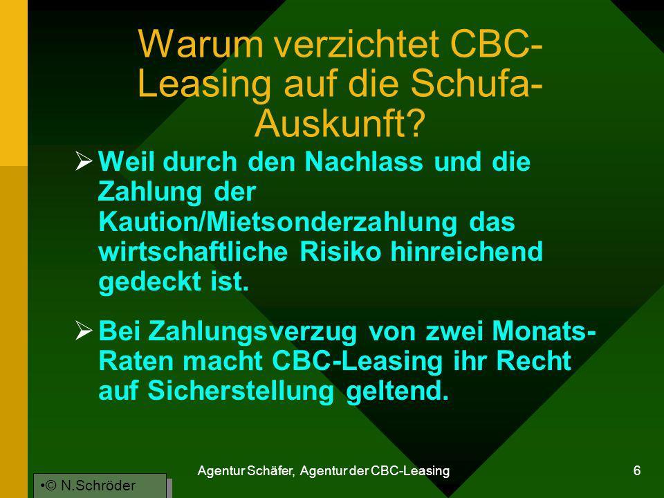 Agentur Schäfer, Agentur der CBC-Leasing 6 Warum verzichtet CBC- Leasing auf die Schufa- Auskunft? Weil durch den Nachlass und die Zahlung der Kaution