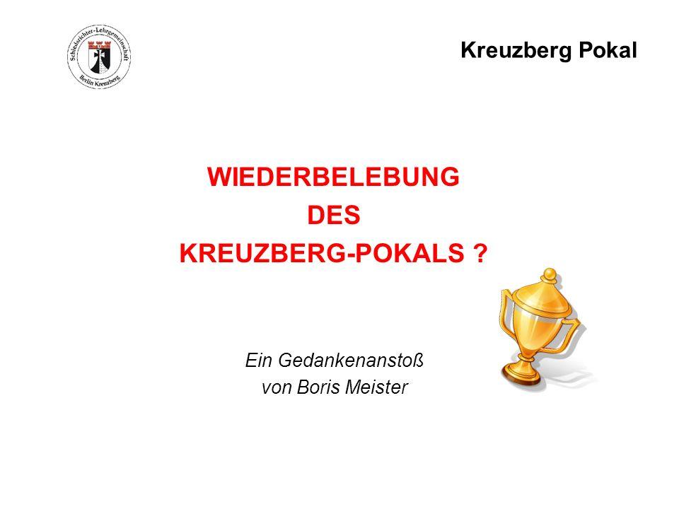 Kreuzberg Pokal WIEDERBELEBUNG DES KREUZBERG-POKALS ? Ein Gedankenanstoß von Boris Meister