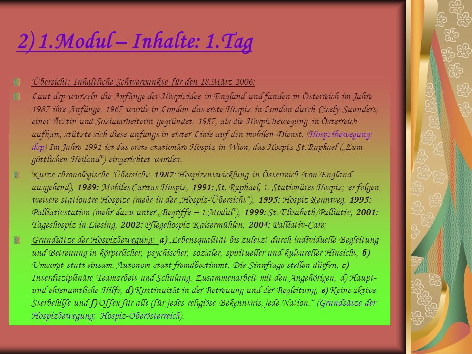2) 1.Modul – Inhalte: 1.Tag Übersicht: Inhaltliche Schwerpunkte für den 18.März 2006: Laut dsp wurzeln die Anfänge der Hospizidee in England und fande