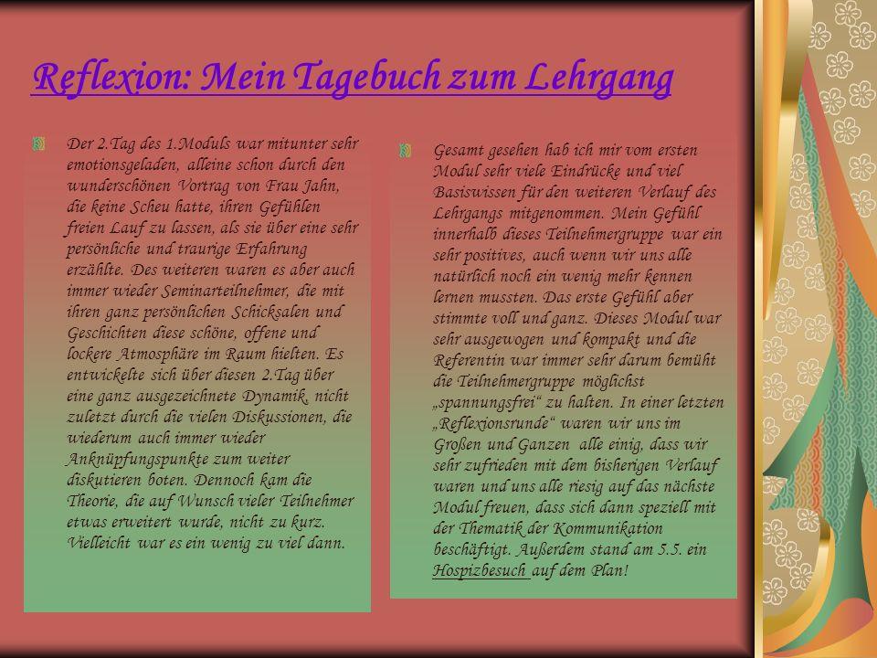 5) Reflexion: Mein Tagebuch zum Lehrgang Wochenende 6./7.Mai: Modul 2: Das 2.Wochenenede begann für uns alle, oder fast alle mit einer Reflexionsrunde zum Hospizbesuch am Vortag.