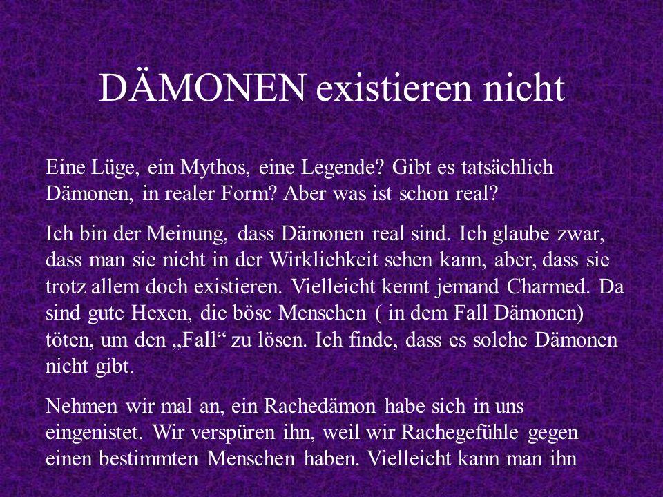 DÄMONEN existieren nicht Eine Lüge, ein Mythos, eine Legende.