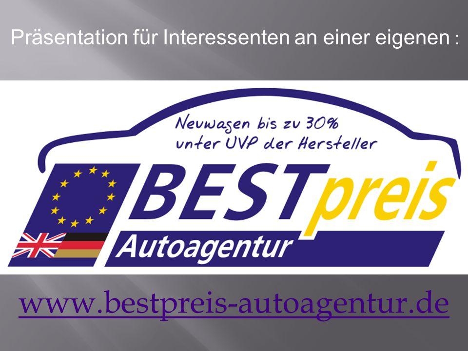 www.bestpreis-autoagentur.de Präsentation für Interessenten an einer eigenen :