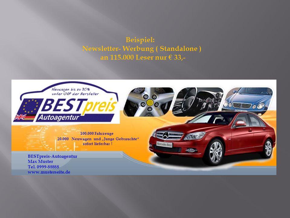 BESTpreis-Autoagentur Max Muster Tel. 0999-88888 www.musterseite.de 100.000 Fahrzeuge 20.000 Neuwagen und Junge Gebrauchte sofort lieferbar ! Beispiel