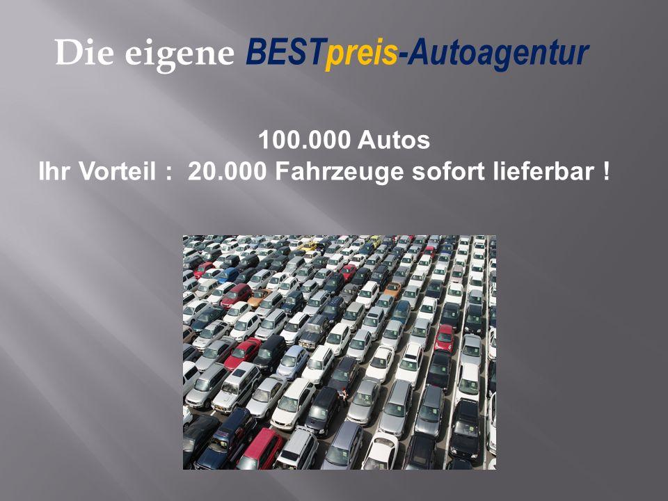 Die eigene BESTpreis-Autoagentur 100.000 Autos Ihr Vorteil : 20.000 Fahrzeuge sofort lieferbar !