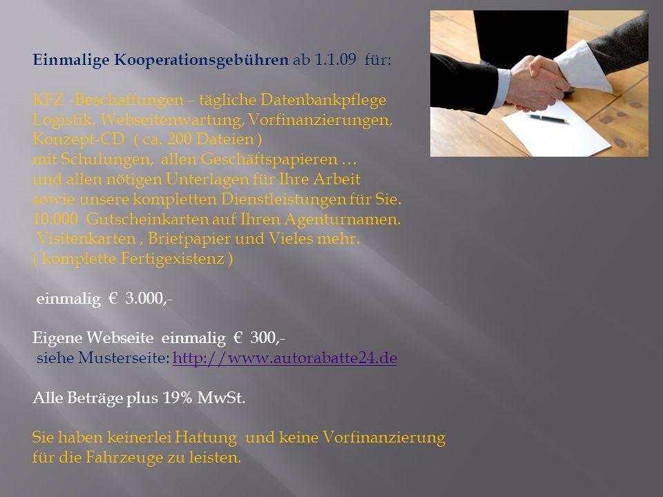 Einmalige Kooperationsgebühren ab 1.1.09 für: KFZ -Beschaffungen – tägliche Datenbankpflege Logistik, Webseitenwartung, Vorfinanzierungen, Konzept-CD