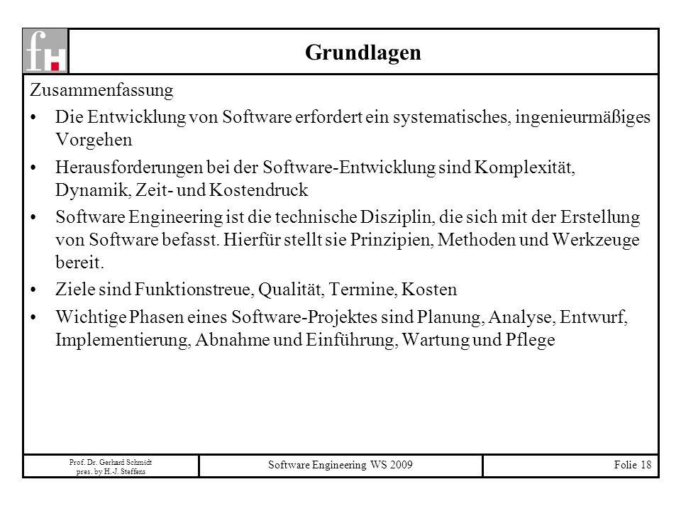 Prof. Dr. Gerhard Schmidt pres. by H.-J. Steffens Software Engineering WS 2009Folie 18 Grundlagen Zusammenfassung Die Entwicklung von Software erforde