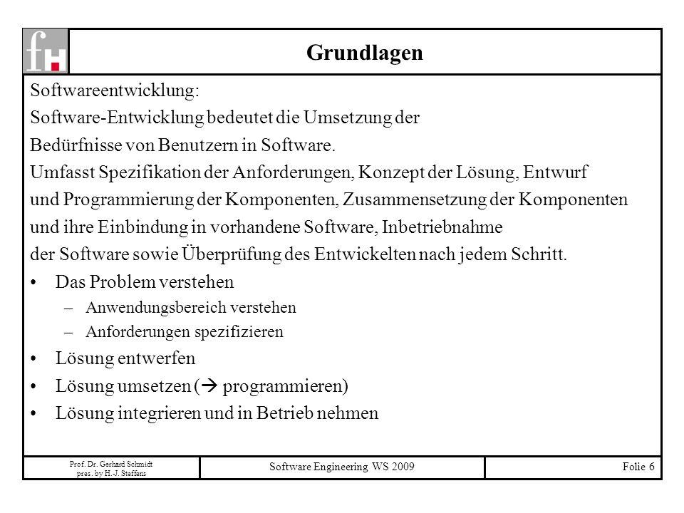 Prof. Dr. Gerhard Schmidt pres. by H.-J. Steffens Software Engineering WS 2009Folie 6 Grundlagen Softwareentwicklung: Software-Entwicklung bedeutet di