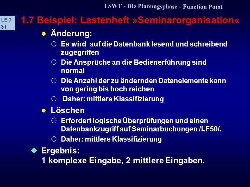 I SWT - Die Planungsphase - Function Point LE 3 30 1.7 Beispiel: Lastenheft »Seminarorganisation« /LF10/: Ersterfassung, Änderung und Löschung von Kun