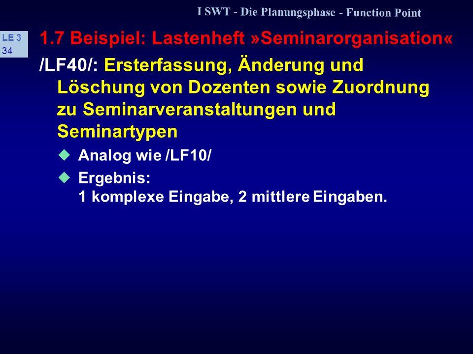 I SWT - Die Planungsphase - Function Point LE 3 33 1.7 Beispiel: Lastenheft »Seminarorganisation« /LF30/: Ersterfassung, Änderung und Löschung von Sem