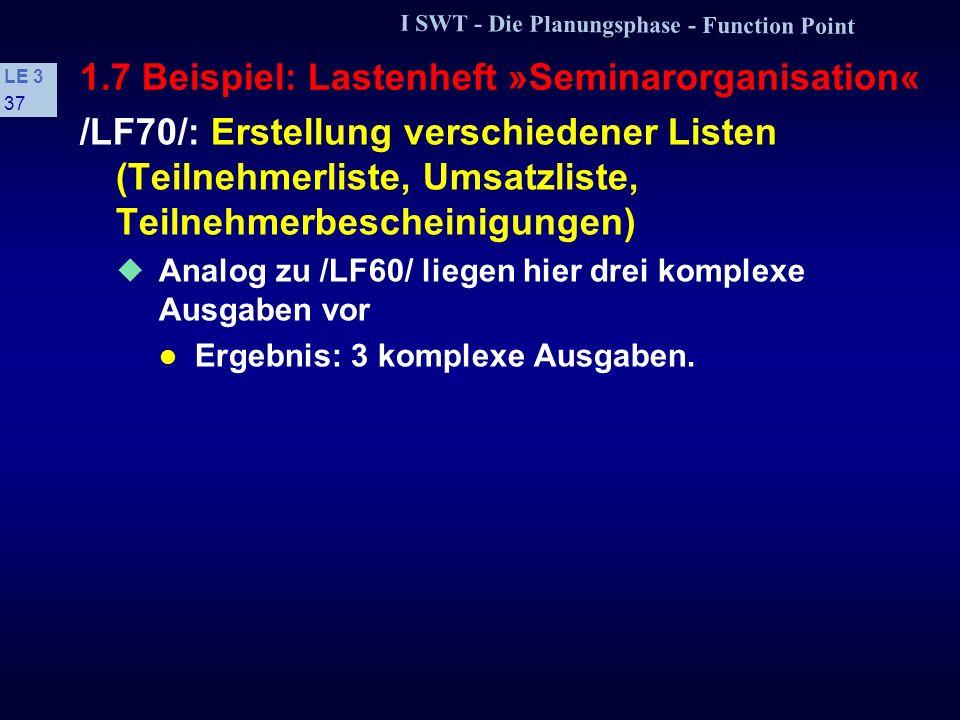 I SWT - Die Planungsphase - Function Point LE 3 36 1.7 Beispiel: Lastenheft »Seminarorganisation« /LF60/: Erstellung von Rechnungen Eine Rechnung muß