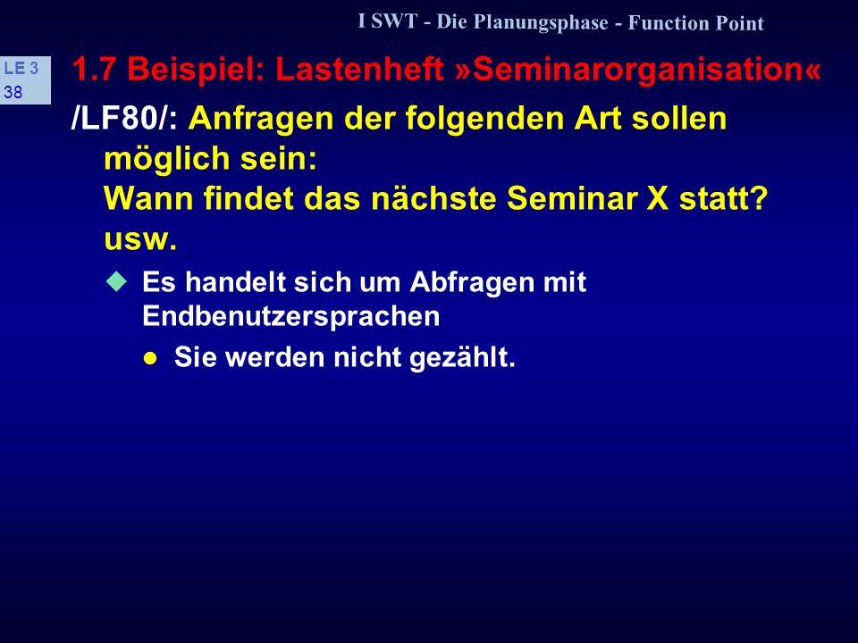 I SWT - Die Planungsphase - Function Point LE 3 37 1.7 Beispiel: Lastenheft »Seminarorganisation« /LF70/: Erstellung verschiedener Listen (Teilnehmerl
