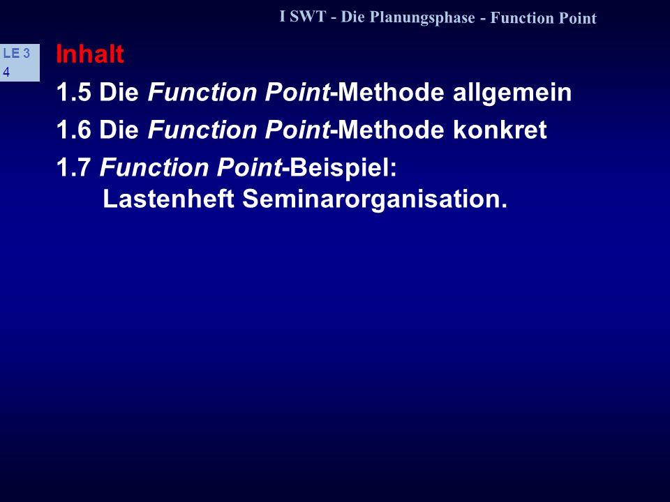 I SWT - Die Planungsphase - Function Point LE 3 3 Lernziele s Die Function Point-Methode auf gegebene kommerzielle Problemstellungen anwenden können.