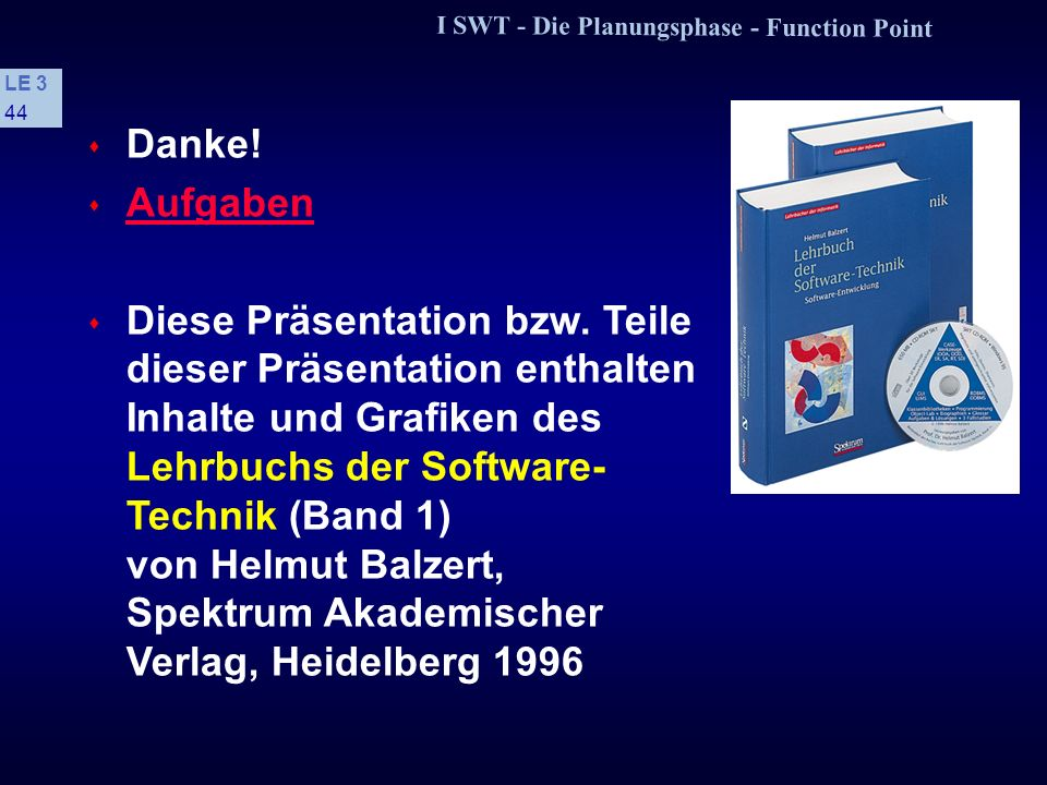 I SWT - Die Planungsphase - Function Point LE 3 43 1.7 Beispiel: Lastenheft »Seminarorganisation« Einflußbewertung E3: E2/100+0,7=18/100+0,7 = 0,88 Be