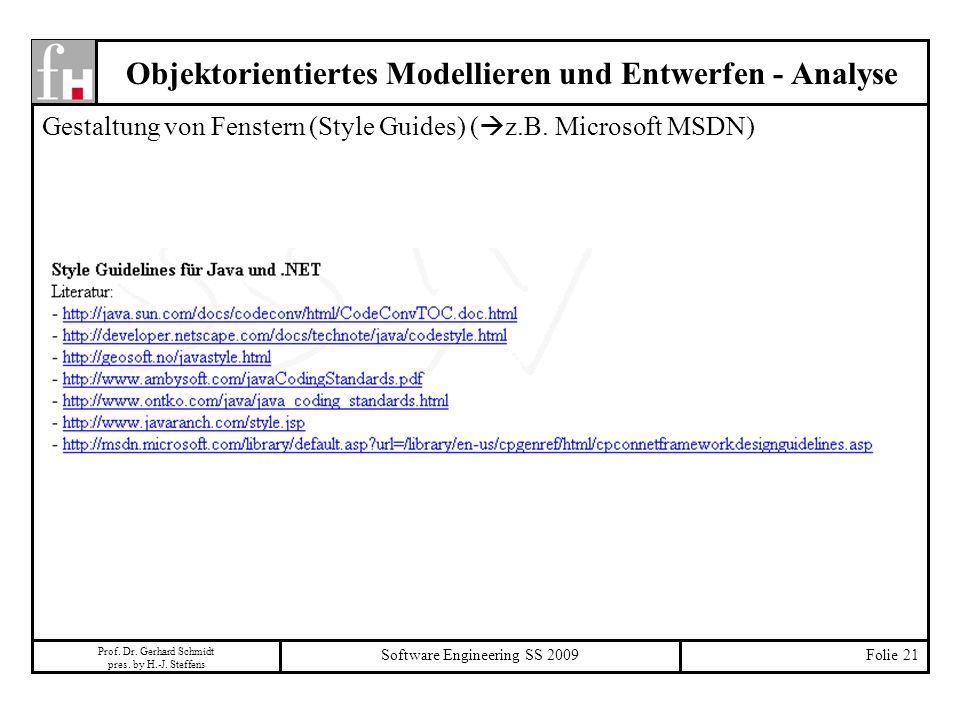 Prof. Dr. Gerhard Schmidt pres. by H.-J. Steffens Software Engineering SS 2009Folie 21 Objektorientiertes Modellieren und Entwerfen - Analyse Gestaltu