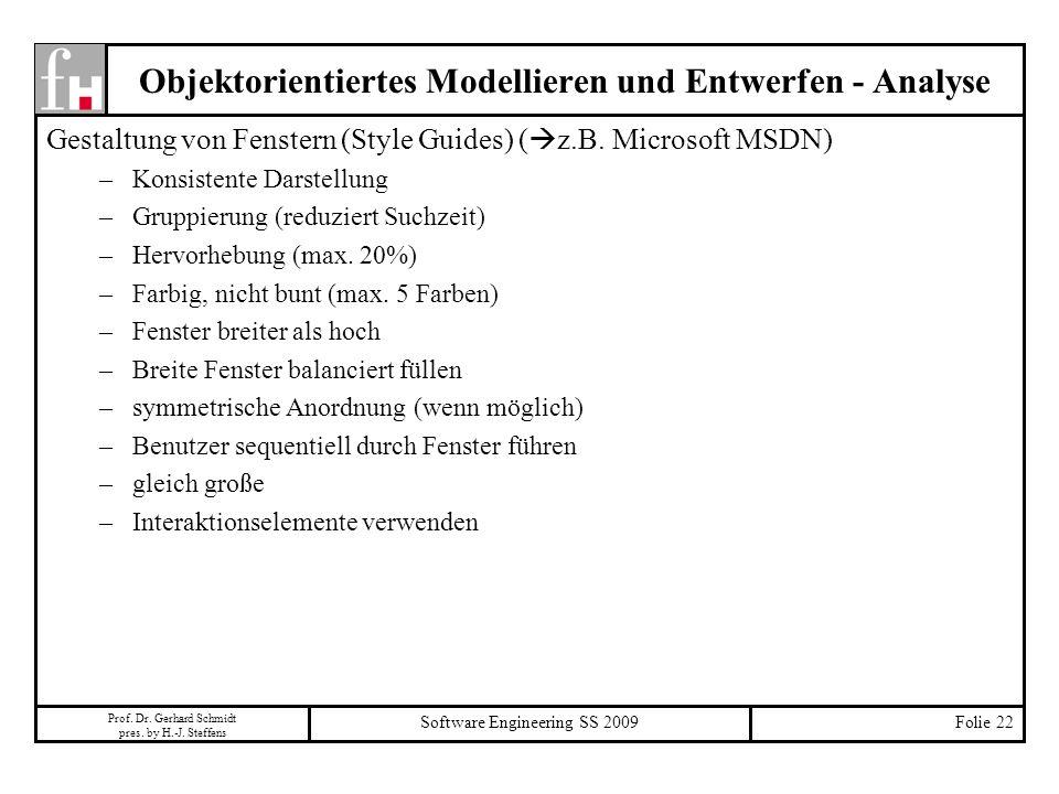 Prof. Dr. Gerhard Schmidt pres. by H.-J. Steffens Software Engineering SS 2009Folie 22 Objektorientiertes Modellieren und Entwerfen - Analyse Gestaltu