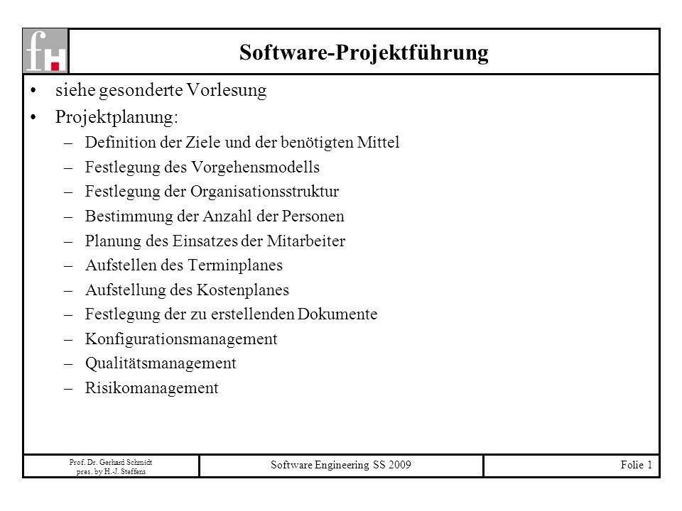 Prof. Dr. Gerhard Schmidt pres. by H.-J. Steffens Software Engineering SS 2009Folie 1 Software-Projektführung siehe gesonderte Vorlesung Projektplanun