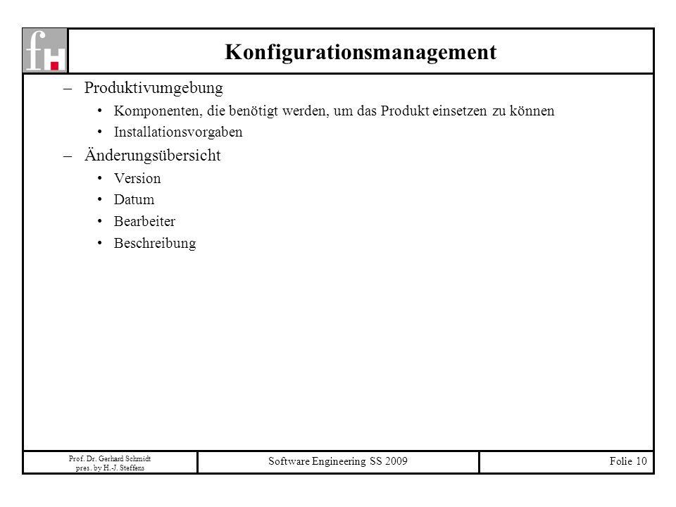 Prof. Dr. Gerhard Schmidt pres. by H.-J. Steffens Software Engineering SS 2009Folie 10 Konfigurationsmanagement –Produktivumgebung Komponenten, die be