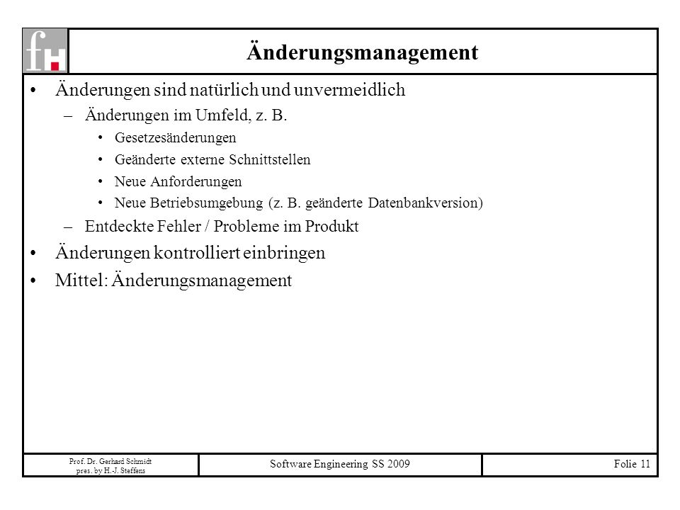 Prof. Dr. Gerhard Schmidt pres. by H.-J. Steffens Software Engineering SS 2009Folie 11 Änderungsmanagement Änderungen sind natürlich und unvermeidlich