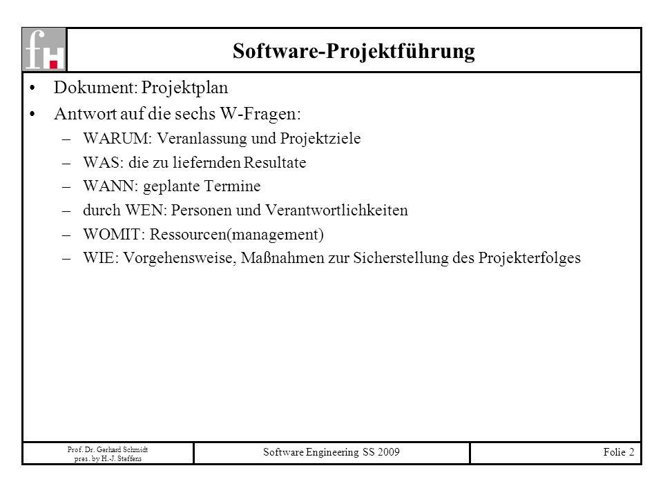 Prof. Dr. Gerhard Schmidt pres. by H.-J. Steffens Software Engineering SS 2009Folie 2 Software-Projektführung Dokument: Projektplan Antwort auf die se