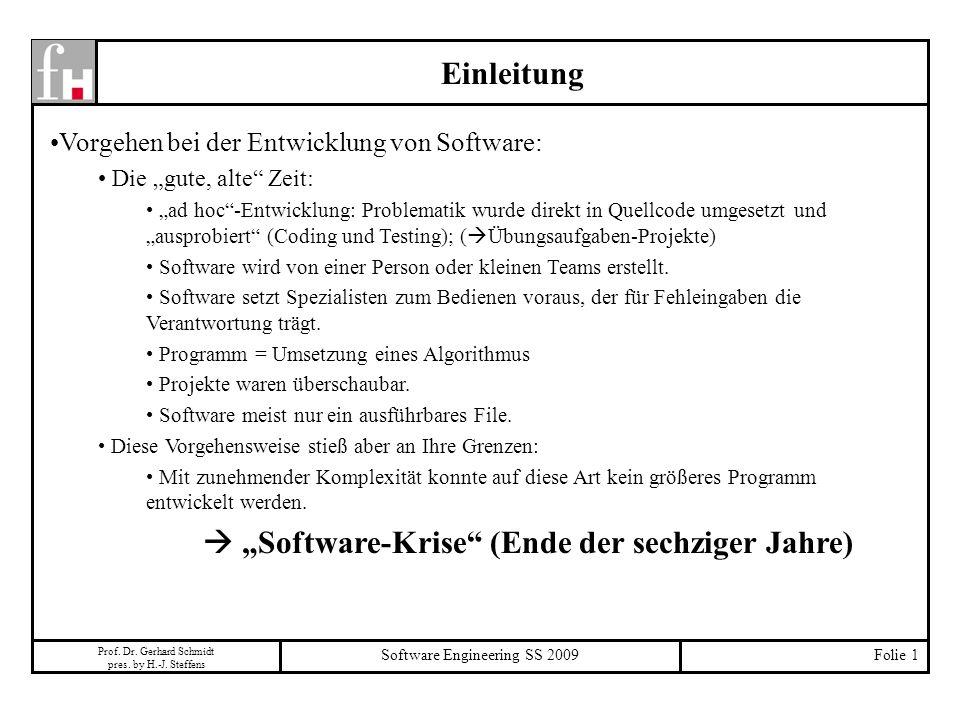 Prof. Dr. Gerhard Schmidt pres. by H.-J. Steffens Software Engineering SS 2009Folie 1 Einleitung Vorgehen bei der Entwicklung von Software: Die gute,