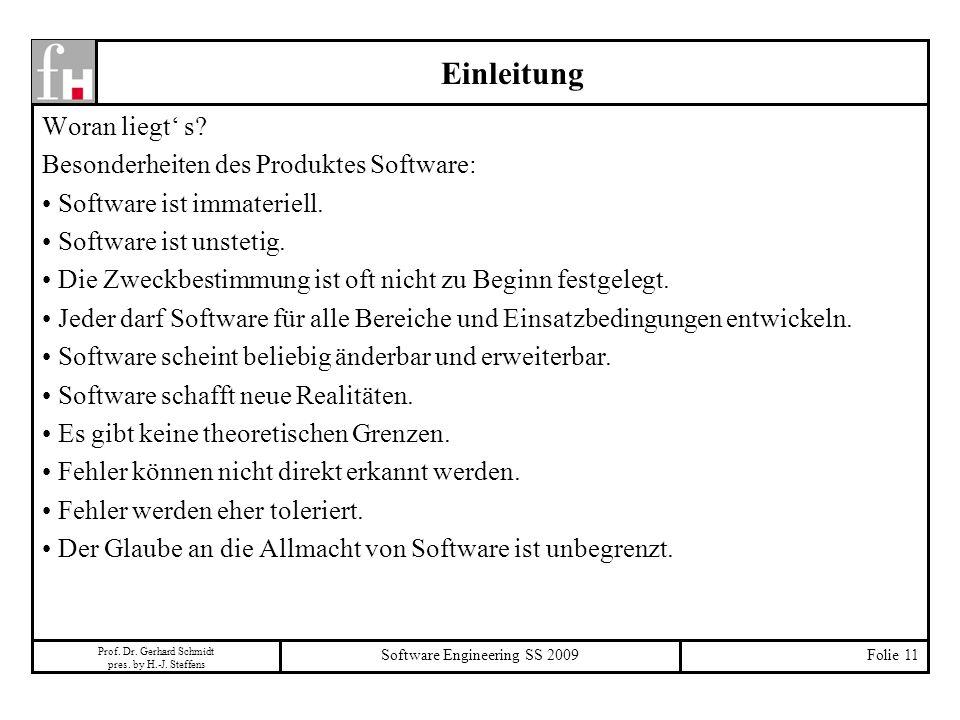 Prof. Dr. Gerhard Schmidt pres. by H.-J. Steffens Software Engineering SS 2009Folie 11 Woran liegt s? Besonderheiten des Produktes Software: Software