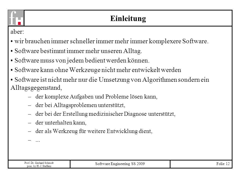 Prof. Dr. Gerhard Schmidt pres. by H.-J. Steffens Software Engineering SS 2009Folie 12 aber: wir brauchen immer schneller immer mehr immer komplexere