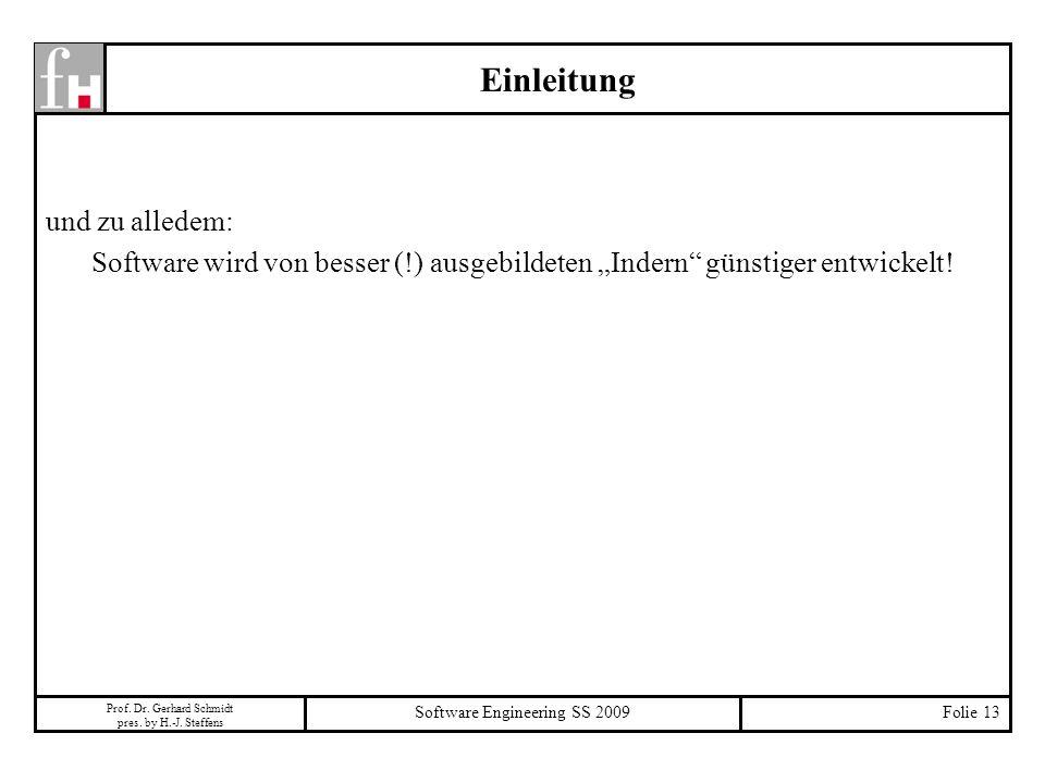 Prof. Dr. Gerhard Schmidt pres. by H.-J. Steffens Software Engineering SS 2009Folie 13 und zu alledem: Software wird von besser (!) ausgebildeten Inde