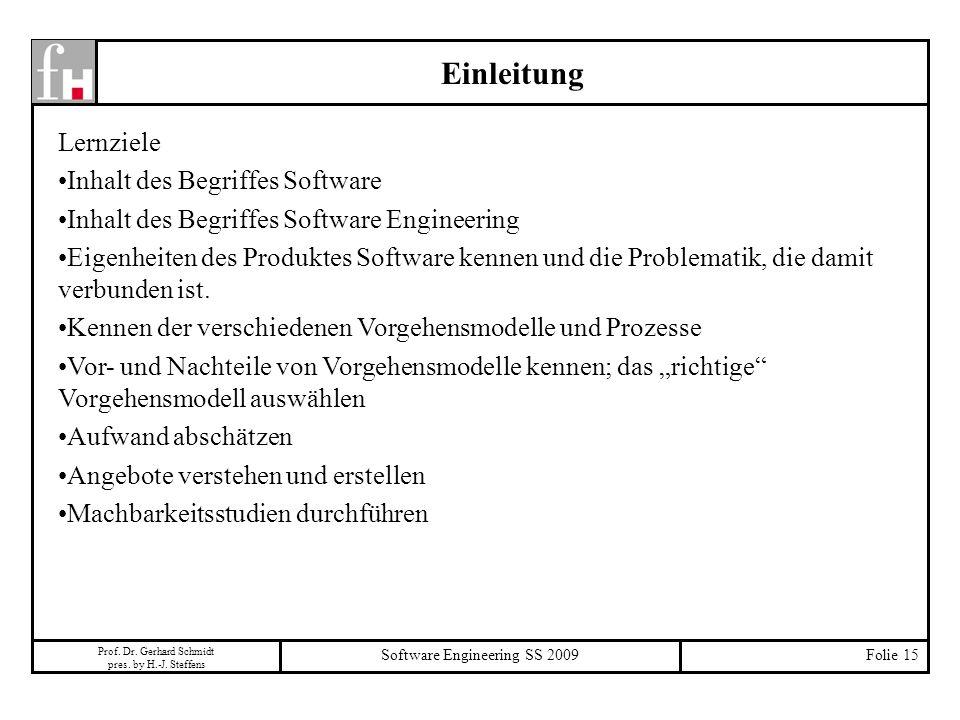Prof. Dr. Gerhard Schmidt pres. by H.-J. Steffens Software Engineering SS 2009Folie 15 Einleitung Lernziele Inhalt des Begriffes Software Inhalt des B