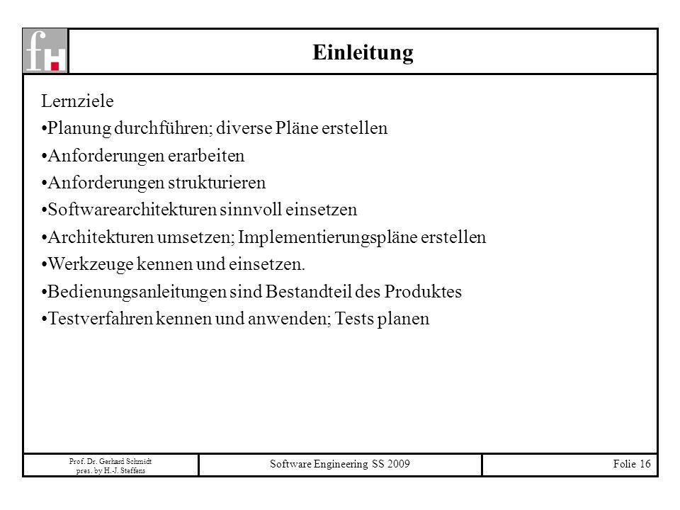 Prof. Dr. Gerhard Schmidt pres. by H.-J. Steffens Software Engineering SS 2009Folie 16 Einleitung Lernziele Planung durchführen; diverse Pläne erstell