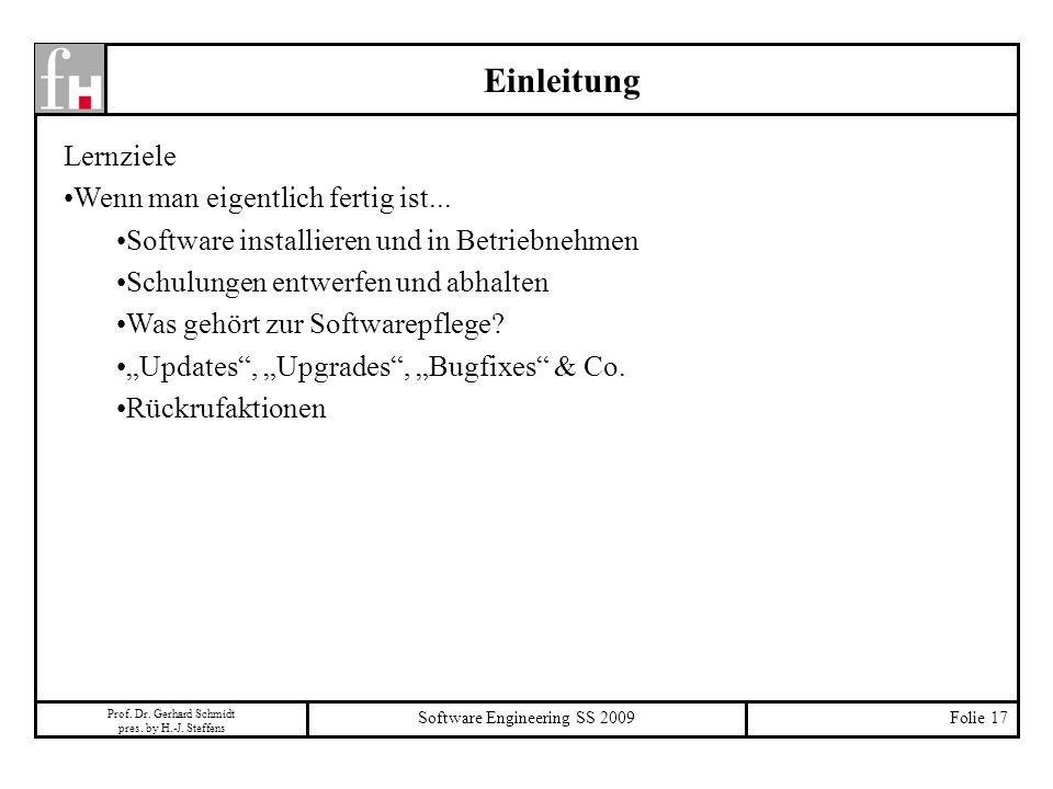 Prof. Dr. Gerhard Schmidt pres. by H.-J. Steffens Software Engineering SS 2009Folie 17 Einleitung Lernziele Wenn man eigentlich fertig ist... Software