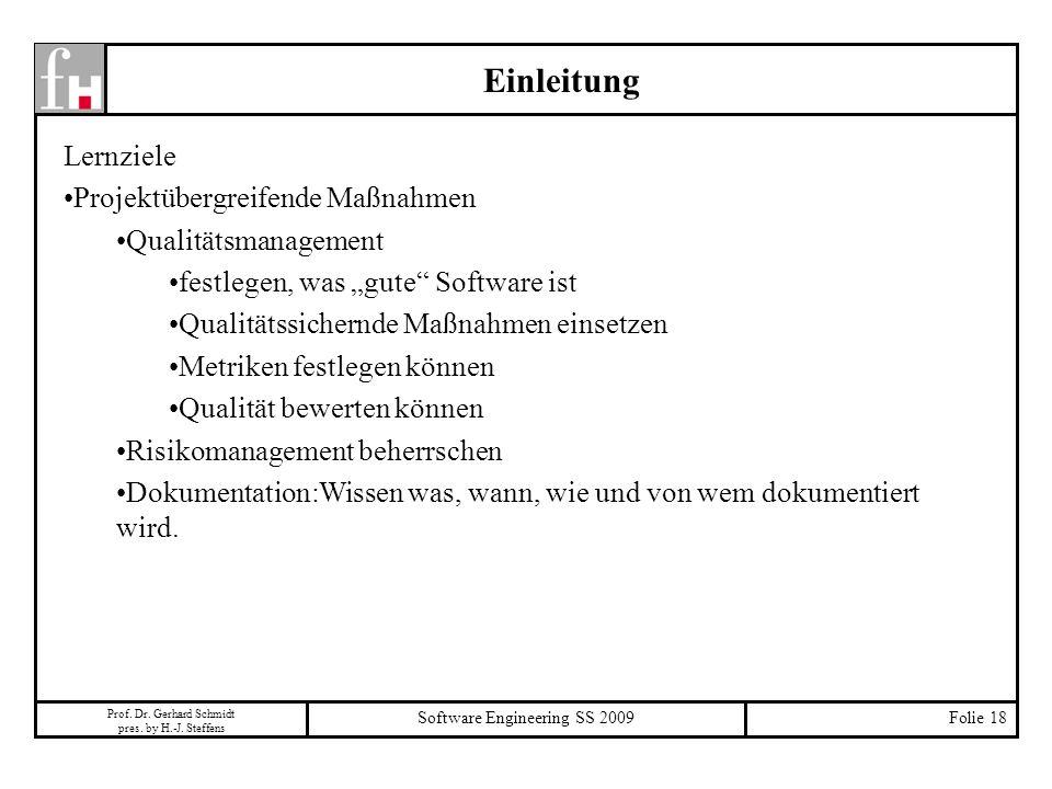 Prof. Dr. Gerhard Schmidt pres. by H.-J. Steffens Software Engineering SS 2009Folie 18 Einleitung Lernziele Projektübergreifende Maßnahmen Qualitätsma