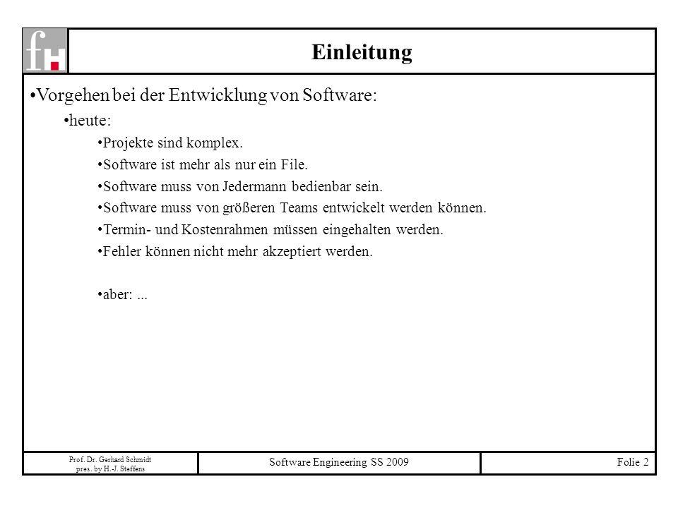 Prof. Dr. Gerhard Schmidt pres. by H.-J. Steffens Software Engineering SS 2009Folie 2 Einleitung Vorgehen bei der Entwicklung von Software: heute: Pro