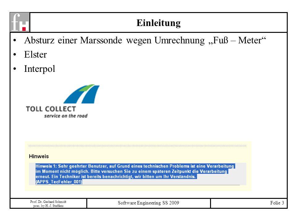 Prof. Dr. Gerhard Schmidt pres. by H.-J. Steffens Software Engineering SS 2009Folie 3 Einleitung Absturz einer Marssonde wegen Umrechnung Fuß – Meter