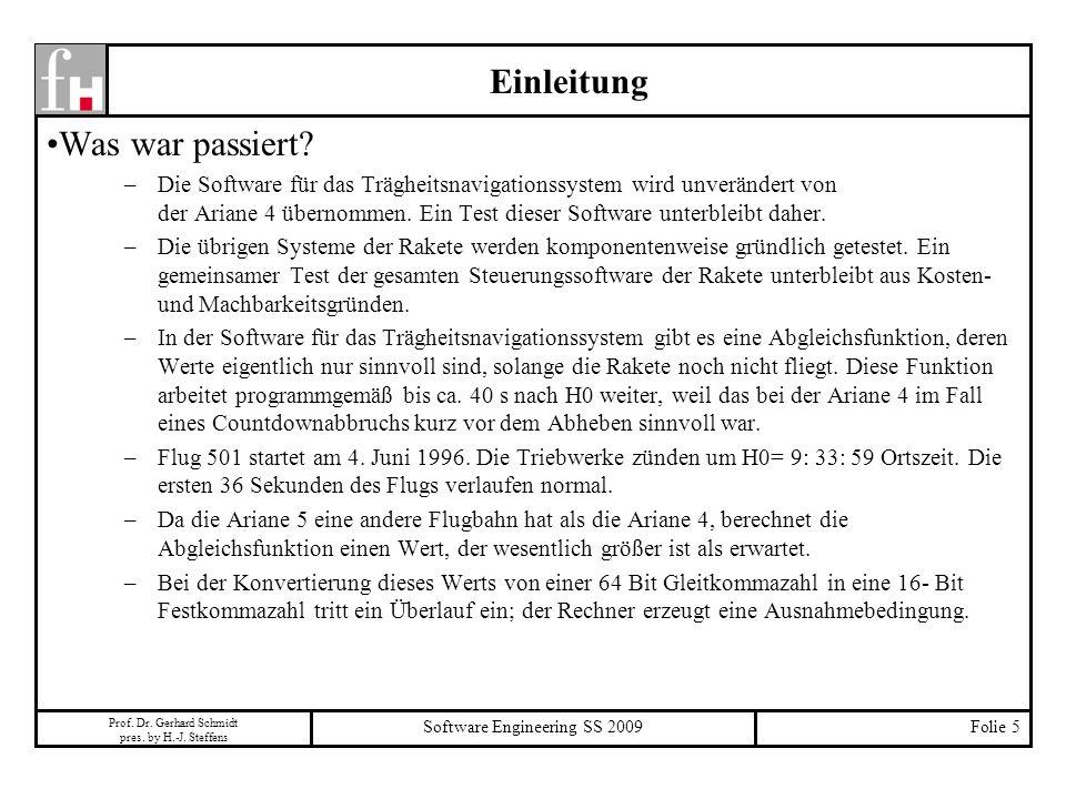 Prof. Dr. Gerhard Schmidt pres. by H.-J. Steffens Software Engineering SS 2009Folie 5 Was war passiert? –Die Software für das Trägheitsnavigationssyst