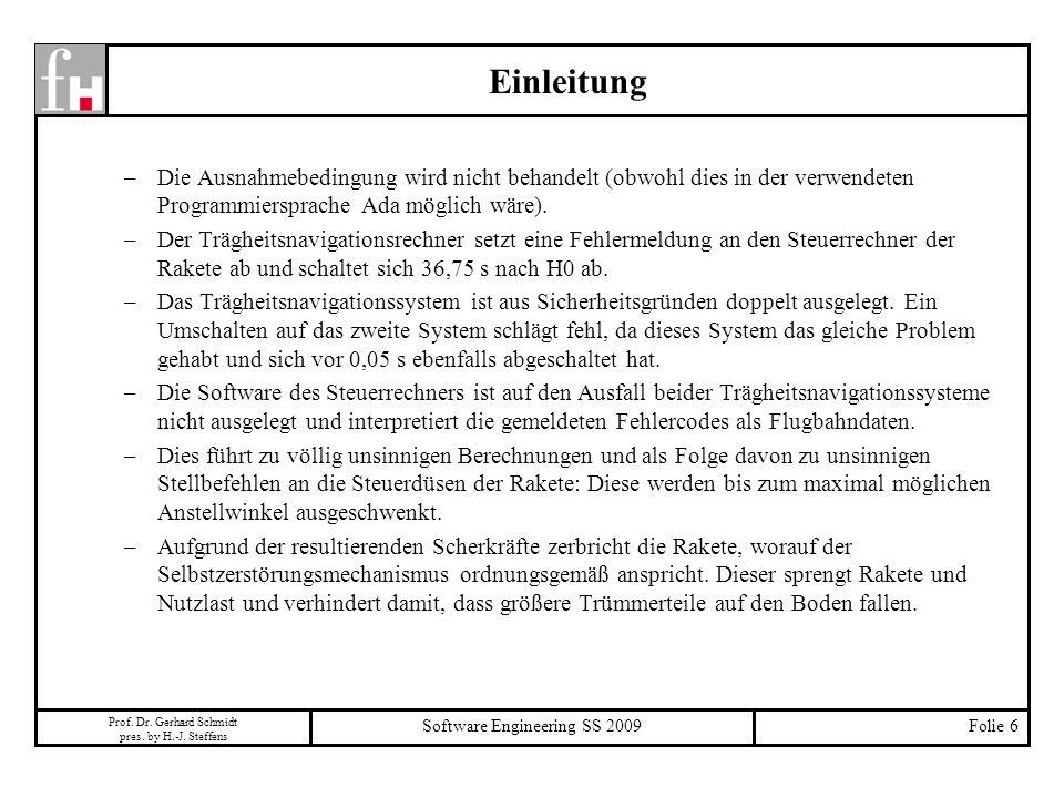 Prof. Dr. Gerhard Schmidt pres. by H.-J. Steffens Software Engineering SS 2009Folie 6 –Die Ausnahmebedingung wird nicht behandelt (obwohl dies in der