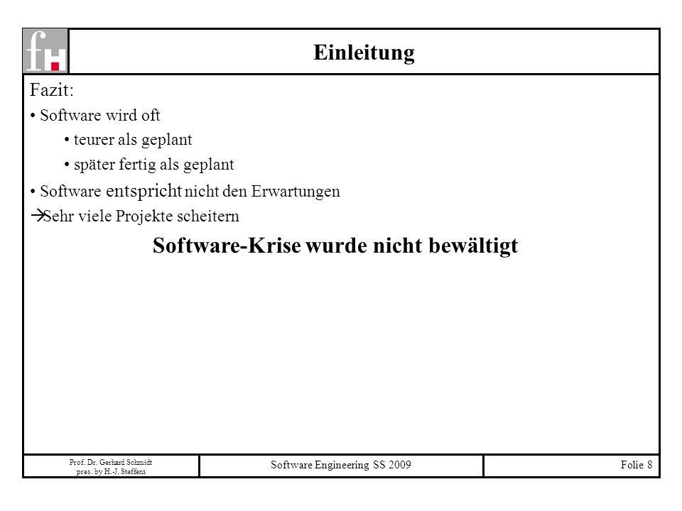 Prof. Dr. Gerhard Schmidt pres. by H.-J. Steffens Software Engineering SS 2009Folie 8 Einleitung Fazit: Software wird oft teurer als geplant später fe