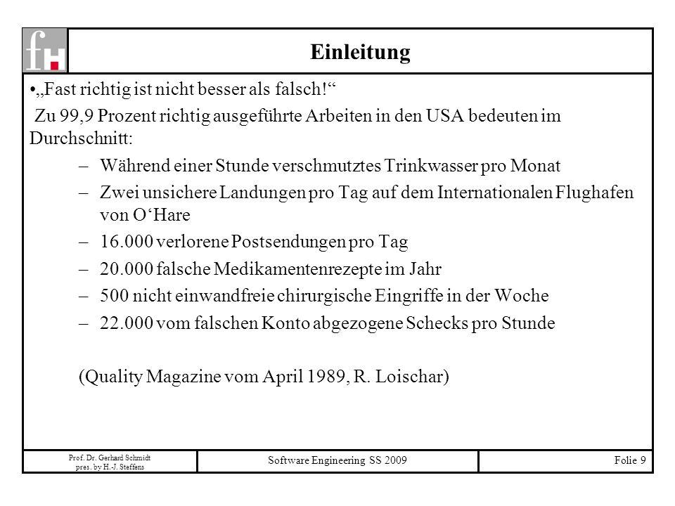Prof. Dr. Gerhard Schmidt pres. by H.-J. Steffens Software Engineering SS 2009Folie 9 Fast richtig ist nicht besser als falsch! Zu 99,9 Prozent richti