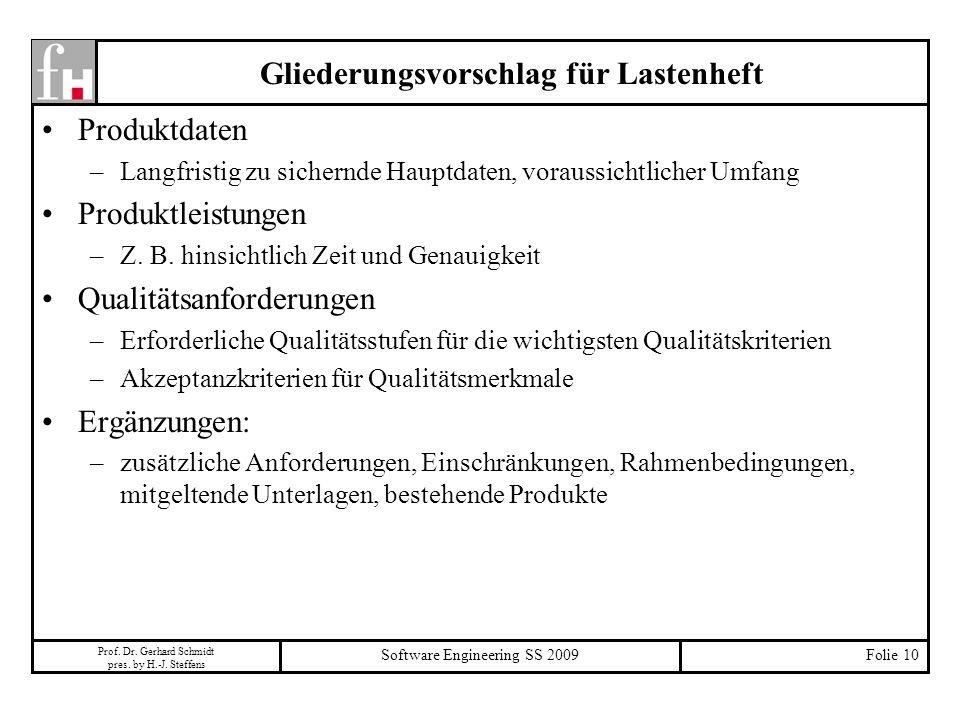 Prof. Dr. Gerhard Schmidt pres. by H.-J. Steffens Software Engineering SS 2009Folie 10 Gliederungsvorschlag für Lastenheft Produktdaten –Langfristig z