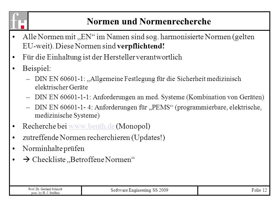 Prof. Dr. Gerhard Schmidt pres. by H.-J. Steffens Software Engineering SS 2009Folie 12 Normen und Normenrecherche Alle Normen mit EN im Namen sind sog