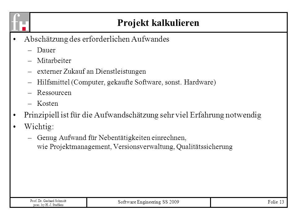 Prof. Dr. Gerhard Schmidt pres. by H.-J. Steffens Software Engineering SS 2009Folie 13 Projekt kalkulieren Abschätzung des erforderlichen Aufwandes –D
